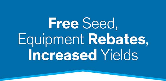 Free Seed, Equipment Rebates, Increased Yields