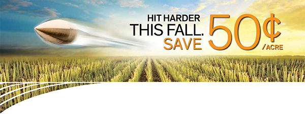 Hit Harder This Fall. Save 50 Cents/Acre